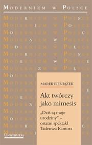 """okładka Akt twórczy jako mimesis. """"Dziś są moje urodziny"""" – ostatni spektakl Tadeusza Kantora, Ebook   Pieniążek Marek"""