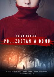 okładka Pozostań w domu, Ebook | Rafał Wałęka