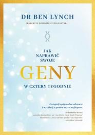 okładka Jak naprawić swoje geny w cztery tygodnie, Ebook   Ben Lynch