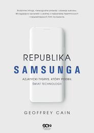okładka Republika Samsunga. Azjatycki tygrys, który podbił świat technologii, Ebook | Cain Geoffrey