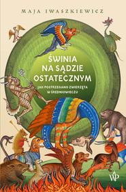okładka Świnia na sądzie ostatecznym, Ebook | Maja Iwaszkiewicz