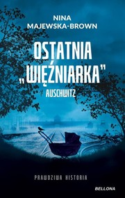 okładka Ostatnia więźniarka Auschwitz, Książka | Nina Majewska-Brown