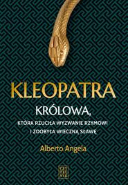 okładka Kleopatra Królowa, która rzuciła wyzwanie Rzymowi i zdobyła wieczną sławę, Książka | Alberto Angela