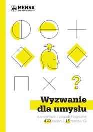okładka Wyzwanie dla umysłu Łamigłówki i zagadki logiczne w 15 testach IQ, Książka | John Bremner, Philip Carter, Ken Russell