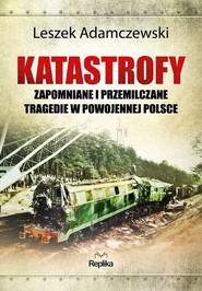 okładka Katastrofy. Zapomniane i przemilczane tragedie w powojennej Polsce, Książka | Adamczewski Leszek