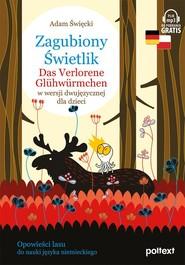 okładka Zagubiony Świetlik. Das Verlorene Glühwürmchen w wersji dwujęzycznej dla dzieci, Książka   Święcki Adam