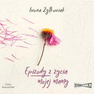 okładka Epizody z życia mojej mamy, Audiobook | Iwona Żytkowiak