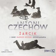 okładka Żarcik i inne (bardzo różne) opowiadania, Audiobook | Antoni Czechow