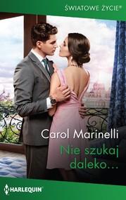 okładka Nie szukaj daleko…, Ebook | Carol Marinelli
