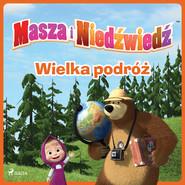 okładka Masza i Niedźwiedź - Wielka podróż, Audiobook | Animaccord Ltd