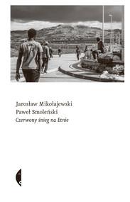 okładka Czerwony śnieg na Etnie, Ebook | Paweł Smoleński, Jarosław Mikołajewski