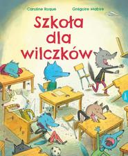 okładka Szkoła dla wilczków, Książka | Gregoire Mabire, Caroline Roque