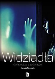 okładka Widziadła świadectwa z zaświatów, Ebook | Janusz Szostak
