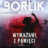 okładka Wymazani z pamięci, Audiobook | Piotr Borlik