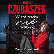 okładka Maria Czubaszek. W coś trzeba nie wierzyć, Audiobook | Violetta Ozminkowski