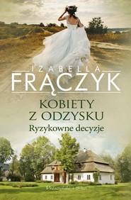 okładka Kobiety z odzysku. Ryzykowne decyzje, Ebook | Izabella  Frączyk