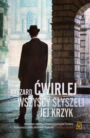 okładka Wszyscy słyszeli jej krzyk, Książka | Ryszard Ćwirlej