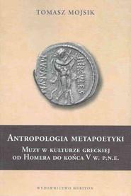 okładka Antropologia metapoetyki Muzy w kulturze greckiej od Homera do końca V w. p.n.e., Książka | Mojsik Tomasz