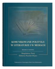 okładka Komunikowanie polityk(i) w literaturze i w mediach, Książka | null