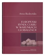 okładka Europejski rynek cukru w warunkach globalizacji, Książka | Anna  Budzyńska