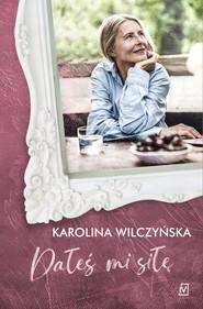 okładka Dałeś mi siłę, Książka | Karolina Wilczyńska