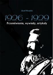 okładka Józef Piłsudski 1926-1929 Przemówienia, wywiady, artykuły, Książka | Antoni Anusz, Malinowski Władysław Pobóg