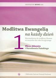 okładka Modlitwa Ewangelią na każdy dzień 1 okres Adwentu i Narodzenia Pańskiego, Książka | Krzysztof Wons