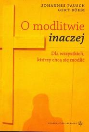 okładka O modlitwie inaczej Dla wszystkich, którzy chcą się modlić, Książka | Johannes Pausch, Gert Bohm