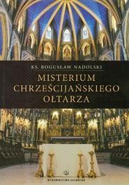 okładka Misterium chrześcijańskiego ołtarza, Książka | Bogusław Nadolski