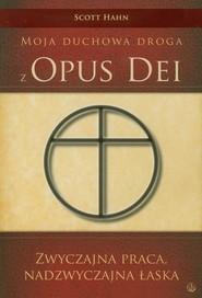 okładka Zwyczajna praca nadzwyczajna łaska Moja duchowa droga z Opus Dei, Książka  