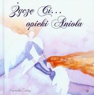 okładka Życzę ci opieki Anioła, Książka   Ćwieląg Agnieszka