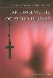 okładka Jak uwolnić się od złego ducha, Książka | Nowosielski Mirosław