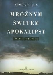 okładka Mroźnym świtem apokalipsy, Książka   Rekiel Andrzej