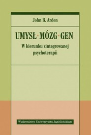 okładka Umysł Mózg Gen W kierunku zintegrowanej psychoterapii, Książka | John B. Arden
