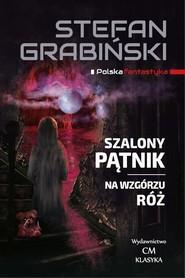 okładka Szalony Pątnik Na wzgórzu róż, Książka | Grabinski Stefan