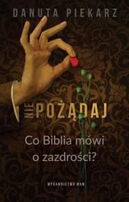 okładka Nie pożądaj Co Biblia mówi o zazdrości?, Książka | Piekarz Danuta