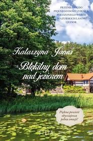okładka Błękitny dom nad jeziorem, Książka | Katarzyna Janus