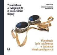 okładka Wizualizacje życia codziennego w badaniach interakcjonistycznych Visualizations of Everyday Life in Interactionist Inquiry, Książka  