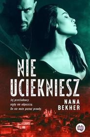 okładka Nie uciekniesz, Książka   Bekher Nana
