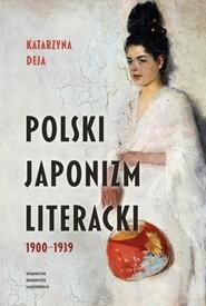 okładka Polski japonizm literacki 1900-1939, Książka | Deja Katarzyna