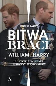 okładka Bitwa braci William, Harry i historia rozpadu rodziny Windsorów, Książka   Robert Lacey