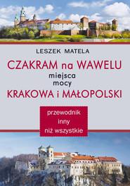 okładka Czakram na Wawelu Miejsca mocy Krakowa i Małopolski - przewodnik inny niż wszystkie, Książka | Matela Leszek