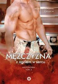 okładka Mężczyzna z ogniem w sercu. , Ebook | Monika Cieluch