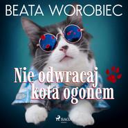 okładka Nie odwracaj kota ogonem, Audiobook | Beata  Worobiec