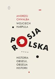 okładka Polska-Rosja. Historia obsesji, obsesja historii, Ebook | Wojciech Harpula, Andrzej Chwalba