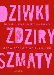 okładka Dziwki, zdziry, szmaty, Ebook | Kamila Raczyńska-Chomyn, Aleksandra Nowak, Paulina Klepacz