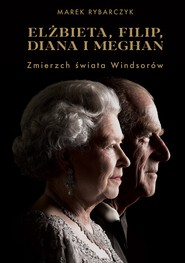 okładka Elżbieta, Filip, Diana i Meghan. Zmierzch świata Windsorów, Ebook | Marek Rybarczyk