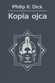 okładka Kopia ojca, Ebook   Philip K. Dick