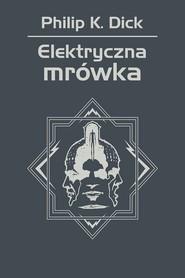 okładka Elektryczna mrówka, Ebook   Philip K. Dick