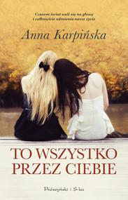 okładka To wszystko przez ciebie, Ebook   Anna Karpińska